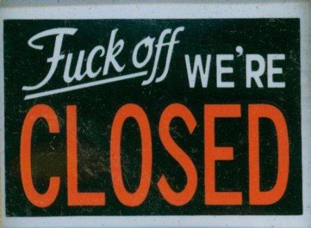 fuck-off-were-closed